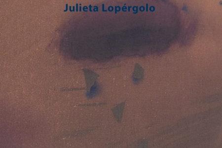 Más lento que la noche. Poemario de Julieta Lopérgolo y dos comentarios de Fernando Barrios y Mauro Marchese